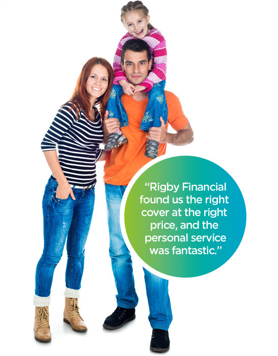 "Family testimonial for Rigby Insurance  ""Rigby Financial found us the right cover at the right price, and the personal service was fantastic"""